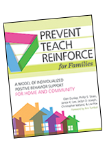 Prevent-Teach-Reinforce for Families: A Model of Individualized Positive Behavior Support for Home and Community