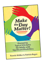 Make the Day Matter! Promoting Typical Lifestyles for Adults with Significant Disabilities