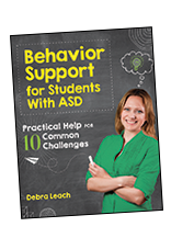 Behavior Support for Students with ASD: Practical Help for 10 Common Challenges